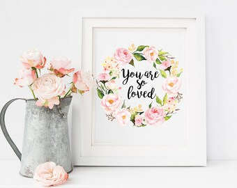Printable You Are So Loved Quote Art Print Floral Watercolor Love Print Inspirational Quote Girl Gift Nursery Quote Art Print Wall Art Decor