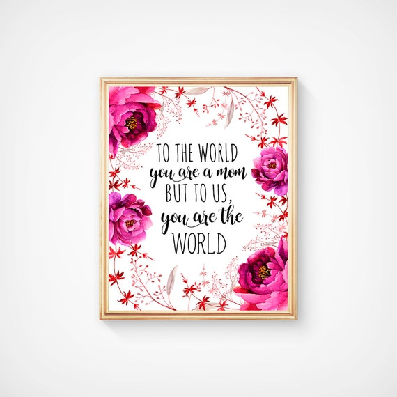 Mom Mothers Day Quote Print Gift Mom To Us You Are The World Etsy