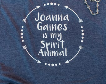 Joanna Gaines Shirt - Joanna Gaines Shirt- Joanna Gaines is my Spirit Animal - Fixer Upper - Joanna Spirit Animal Shirt - Magnolia Market