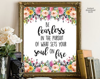 Be fearless in the pursuit of what sets your soul on fire, floral office decor typography inspirational wall decor, Motivational Wall Art