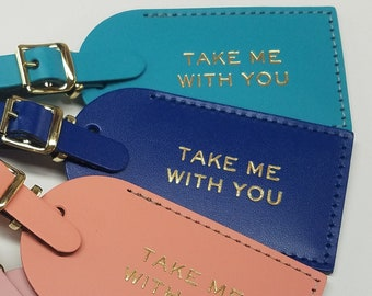 Take Me With You - funny - Luggage Tag Gifts - Traveler - Wedding - Birthday & More! Handmade in MA, USA!