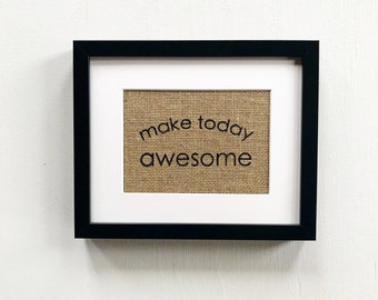 make today awesome framed burlap print