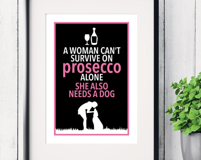 A Woman Can't Survive on Prosecco Alone… She Also Needs a Dog! art print, Christmas gifts