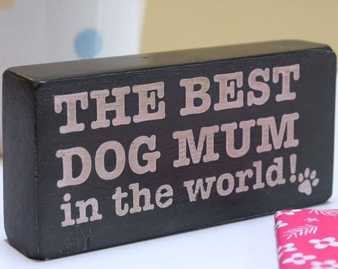 The Best Dog Mum in the World handmade wooden block sign, dog lover gift, dog plaque, grey, Mother's Day gifts, 180g
