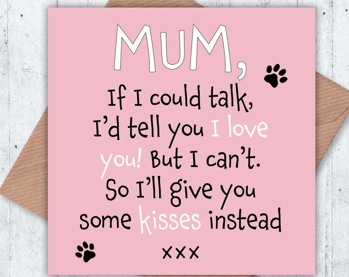 Mum, if I could talk I'd tell you I love you! But I can't so I'll give you some kisses instead, birthday card, Mother's Day card