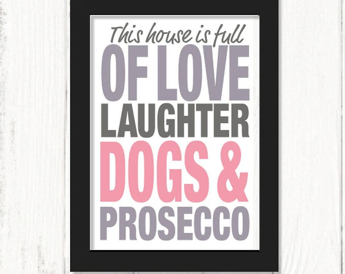 Prosecco print, This House is Full of Love, Laughter, Dogs and Prosecco art print, Mother's Day gifts, humorous prints, dog art print