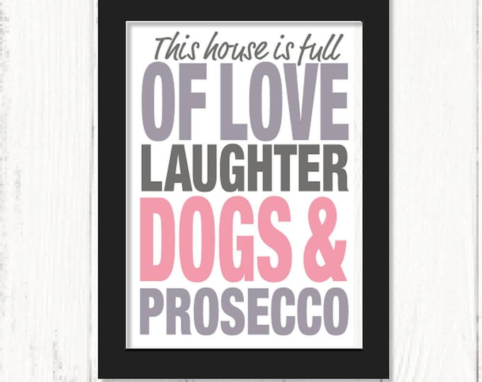 Prosecco print, This House is Full of Love, Laughter, Dogs and Prosecco art print, Christmas gifts, humorous prints, dog art print