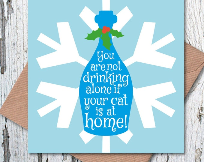 You are not Drinking Alone if your Cat is at Home Christmas Greetings Card