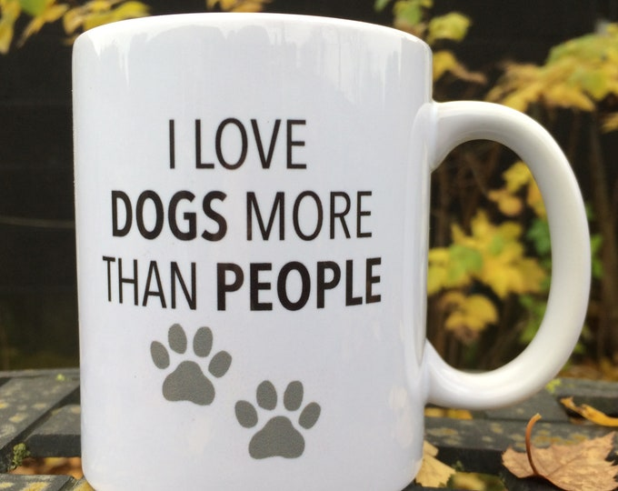 I love dogs more than people mug, Christmas gift, birthday gift