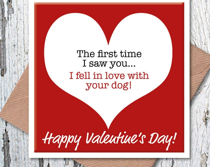 The first time I saw you… I fell in love with your dog heart Valentine's card