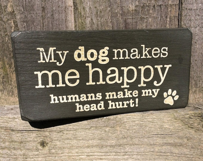 My Dog Makes Me Happy Humans Make My Head Hurt handmade wooden block dog sign, dog lover gift, Christmas gifts, funny dog sign, 180g