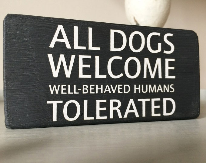 All Dogs Welcome Well-Behaved Humans Tolerated handmade wooden block sign, grey, funny dog signs, dog lover gift, Christmas gifts
