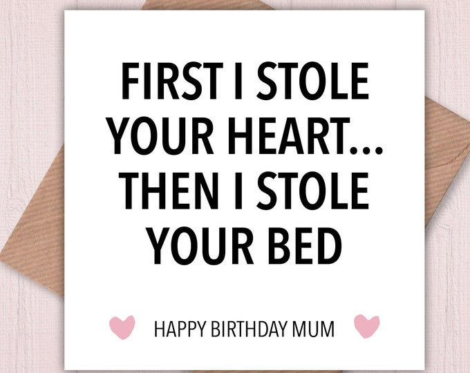 Happy Birthday Mum! First I Stole your Heart then I Stole your Bed! card