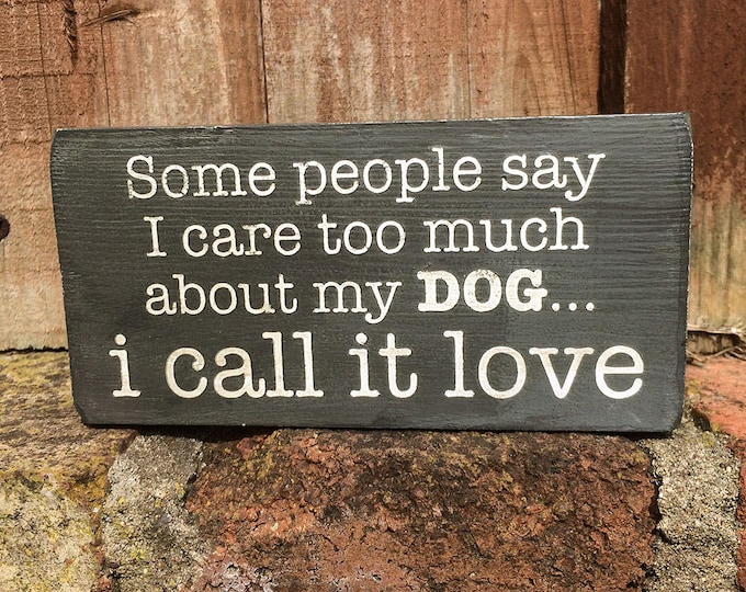 Some People Say I Care too Much About My Dog I Call it Love handmade wooden block sign, Mother's Day gifts, dog lover gift, plaque, 140g