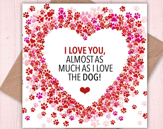 Valentine's card, Birthday cards, anniversary cards, funny cards, humorous cards: I Love You Almost as Much as I Love the Dog!