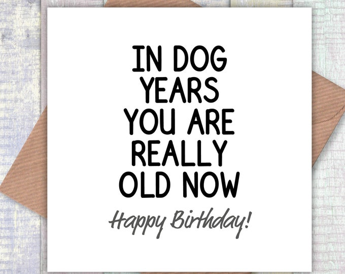 In dog years you are really old now! card, card from dog