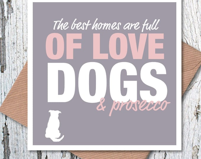 The best homes are full of love, dogs and prosecco Mother's Day cards, greetings card