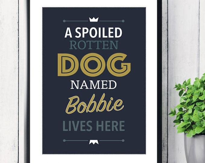 Personalised dog art print, A Spoiled Rotten Dog Named Name Lives Here, Christmas gifts, dog art print