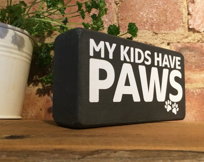 My Kids Have Paws wooden block sign, Christmas gifts, birthday gifts