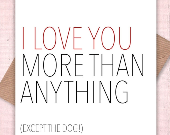 Valentine's, Mother's Day Cards, birthday cards, anniversary cards, love you cards: I Love You More Than Anything… Except the Dog Card