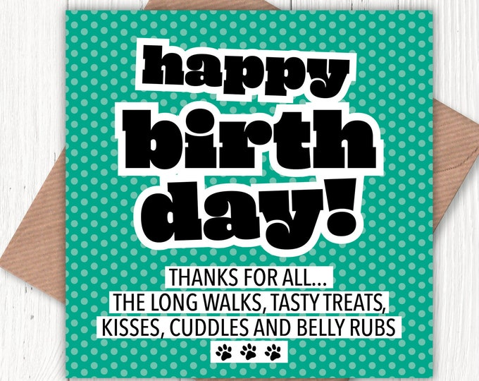 Thanks for all the long walks, tasty treats, kisses, cuddles and belly rubs card, birthday card