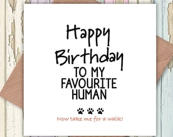 Happy Birthday To My Favourite Human Card Funny Cards From Dog Lovers The