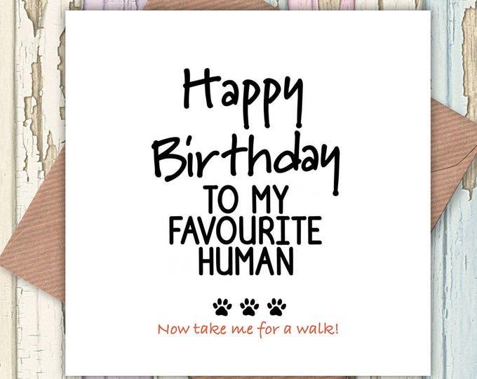 Happy Birthday to My Favourite Human card, funny cards, card from dog, birthday card from dog, dog lovers, favourite human, from the dog