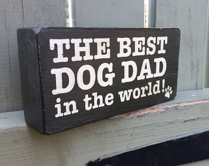The Best Dog Dad in the World! handmade wooden block sign, Father's Day, gift, grey, dog lover gift, dog plaque, 180g