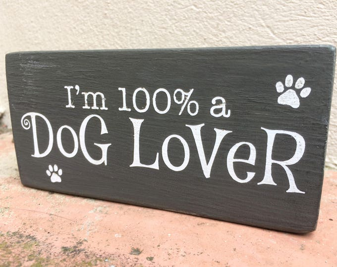I'm 100% a Dog Lover handmade wooden block sign, Christmas gifts, dog lover gifts, dog plaque, funny dog sign, grey, 180g