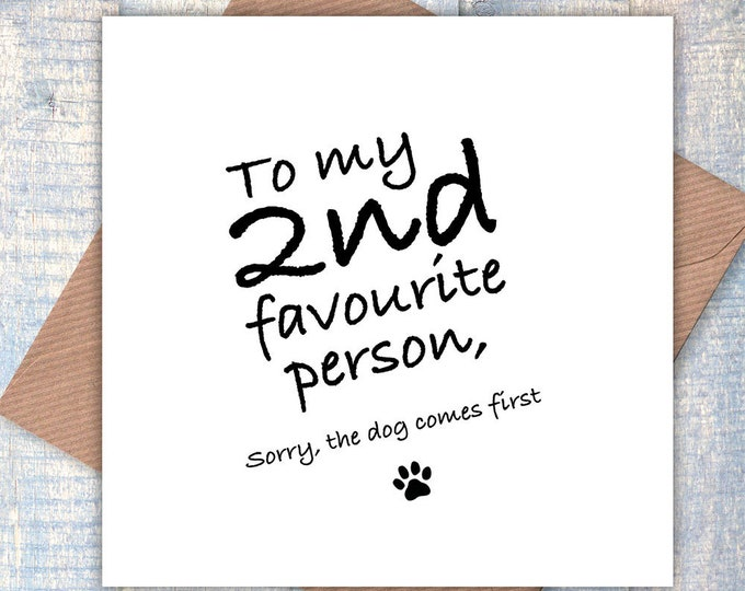 To my 2nd favourite person, sorry the dog comes first! greetings card, funny card, card from the dog