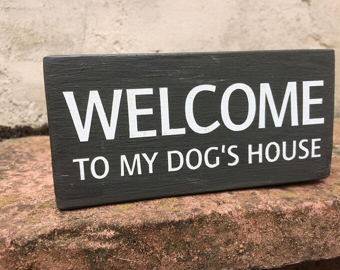 Welcome to My Dog's House handmade wooden block dog sign, grey, Christmas gifts, dog lover gift, dog plaque, funny dog signs, grey, 180g