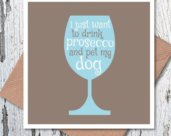 I Just Want to Drink Prosecco and Pet my Dog greetings card
