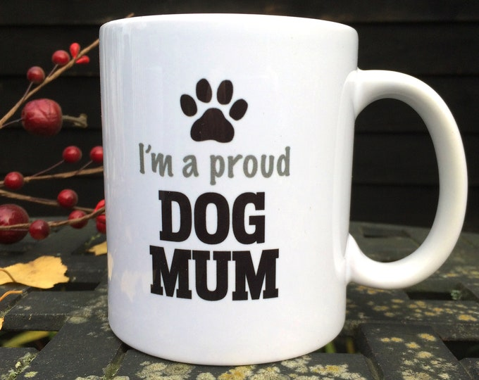 I'm a proud dog mum mug, Christmas gift, birthday gift