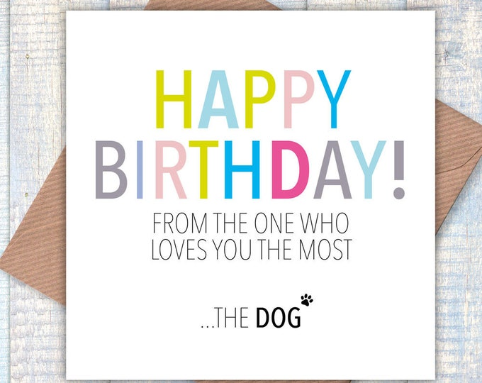 Happy Birthday from the One who Loves You the Most… the Dog, dog card, card from the dog