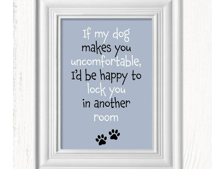 If My Dog Makes You Uncomfortable, I'd be Happy to Lock You in Another Room art print, dog signs, Mother's Day gifts, dog art print