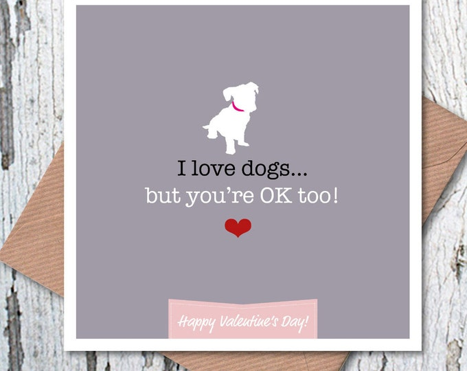 I love dogs… but you're OK too Valentine's card