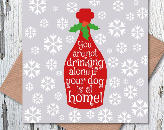 You are Not Drinking Alone if your Dog is at Home Christmas Greetings Card