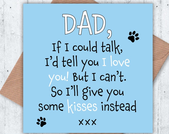 Dad, if I could talk I'd tell you I love you! But I can't so I'll give you some kisses instead, birthday card from the dog, Father's Day