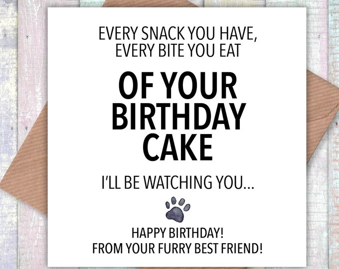 Every snack you have, every bite you eat of your birthday cake I'll be watching you card, cheeky card