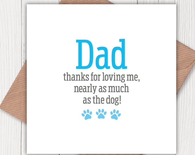 Dad Thanks for Loving Me Nearly as Much as the Dog! birthday, Father's Day card