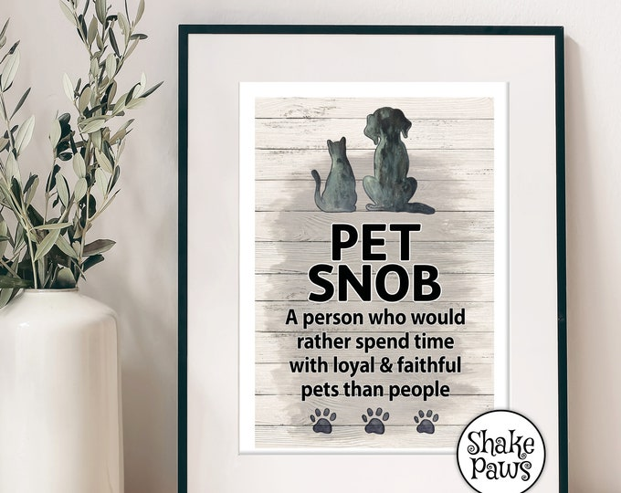 Pet Snob: A person who would rather spend time with loyal & faithful pets than people print, says it all really