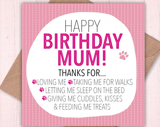 Happy Birthday Mum from your Dog! dog lover cards, Mum from the dog, dog mum