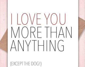 Mother's Day Cards, birthday cards, anniversary cards, love you cards: I Love You More Than Anything… Except the Dog Card