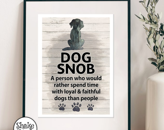 Dog Snob: A person who would rather spend time with loyal & faithful dogs than people, art print