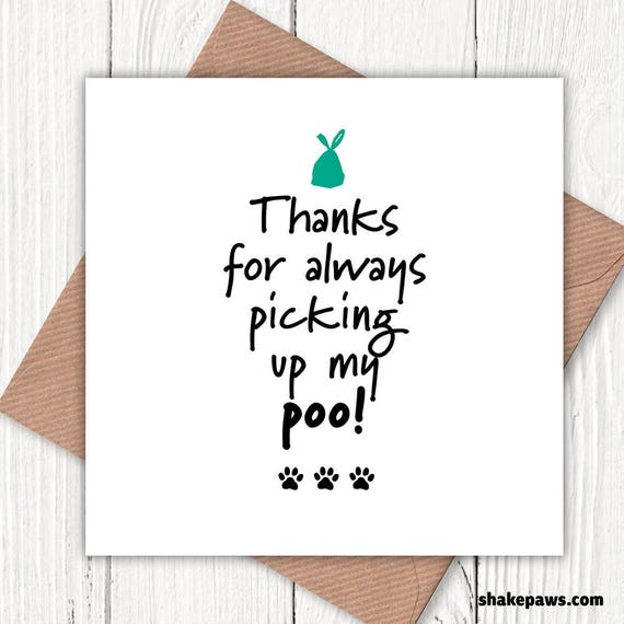 Thanks for always picking up my poo! Funny card from the dog, Valentine's,  birthdays, Mother's Day, dog lovers card, dog lovers