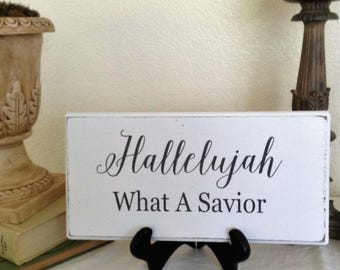 Painted Wood Sign/Rustic/Farmhouse/ Hallelujah What A Savior/Christian Decor