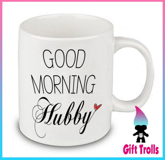 Good Morning Hubby Ceramic Coffee Or Tea Mug Great Gift Etsy