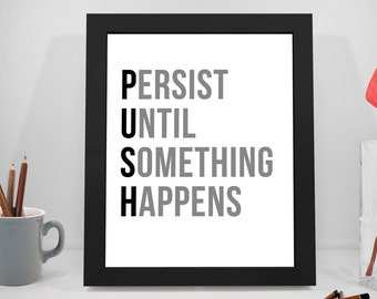 Persist Until Something Happen, Push Printable Quotes, Persist Sayings, Business Poster, Office Decor, Office Art
