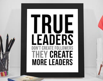 True Leader Don't Create Followers, Leader Quotes, True Leader Quotes, Leadership Quotes, Leadership Poster, Office Decor, Office Art