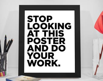 Stop Looking At This Poster, Work Quotes, Funny Quote, Funny Prints, Funny Posters, Funny Art Print, Motivational Poster Funny